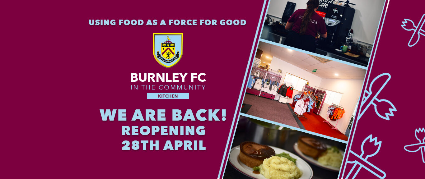 BURNLEY FC IN THE COMMUNITY KITCHEN OPENS ON WEDNESDAY!